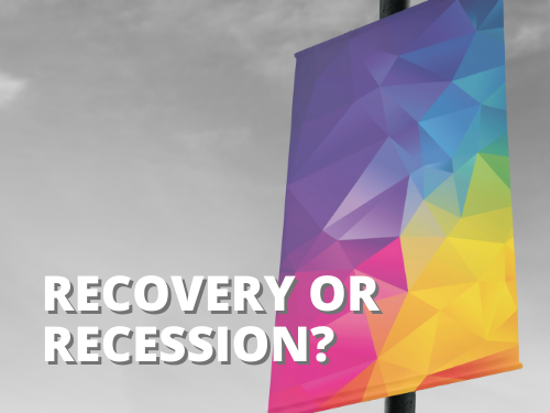Recovery or Recession? What's Coming Next for the Print & Signage Industry?